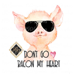 Don't Go Bacon my Heart Mr. Piggy