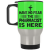 Have No Fear - Pharmacist Silver Stainless Travel Mug