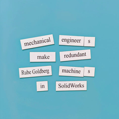 mechanical engineers make redundant rube goldberg machines in SolidWorks word magnets