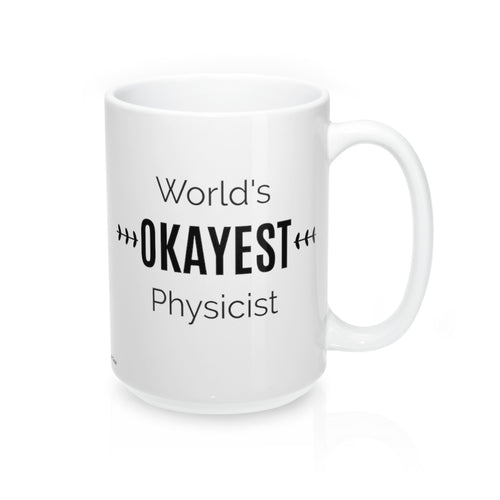 World's OKAYEST Physicist Coffee Mug