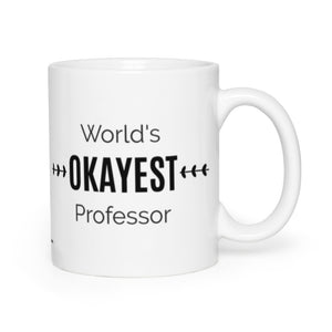 World's OKAYEST Professor Coffee Mug