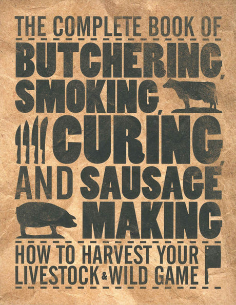 The Complete Book of Butchering, Smoking, Curing & Sausage Making