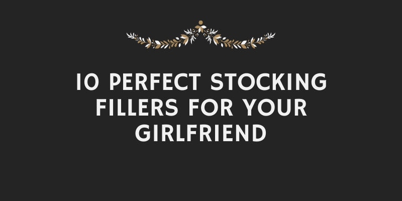 10 Perfect Stocking Fillers For Your Girlfriend