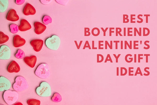 Best Boyfriend Valentine's Day Gift Ideas