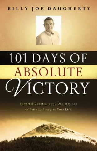 101 Days of Absolute Victory Devotional by Billy Joe Daugherty