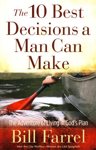 The 10 Best Decisions a Man Can Make: The Adventure of Living in God's Plan - Bill Farrel