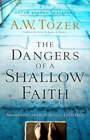 The Dangers of a Shallow Faith: Awakening from Spiritual Lethargy Paperback