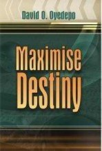 Maximise destiny David O. Oyedepo