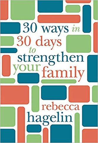 30 Ways in 30 Days to Strengthen Your Family - Rebecca Hagelin