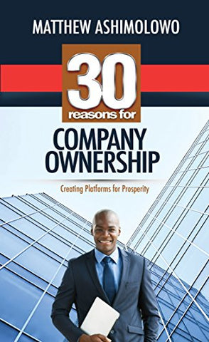 30 Reasons For Company Ownership: Creating platforms for prosperity by Pastor Matthew Ashimolowo