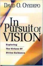 In pursuit of vision by David O. Oyedepo