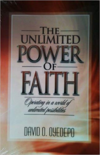 The unlimited power of faith by David O. Oyedepo