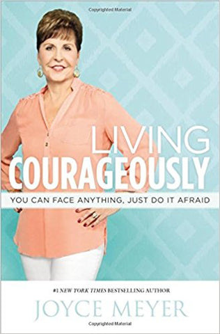 Living Courageously: You Can Face Anything, Just Do It Afraid BY Joyce Meyers - BW Wonderland