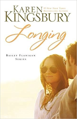 Longing (Bailey Flanigan, Book 3) by KAREN KINGSBURY
