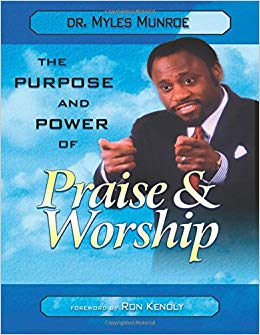 THE PURPOSE AND POWER OF PRAISE AND WORSHIP Paperback, by Myles Munroe