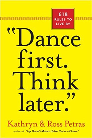 DANCE FIRST THINK LATER: 618 RULES TO LATER