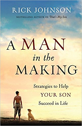 A Man in the Making: Strategies to Help Your Son Succeed in Life by RICK JOHNSON - BW Wonderland