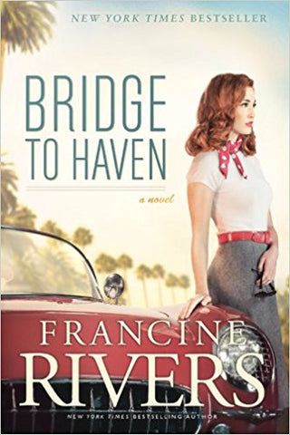 BRIDGE TO HAVEN / FRANCINE RIVERS, HARDCOVER