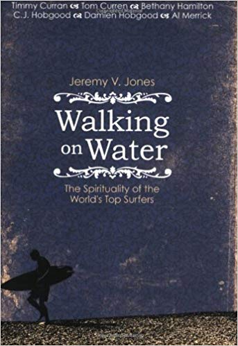 Walking on Water: The Spirituality of the World's Top Surfers Paperback