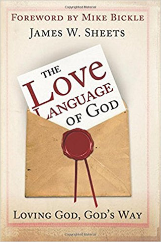 The Love Language of God: LOVING GOD, God's Way by JAMES W. SHEETS