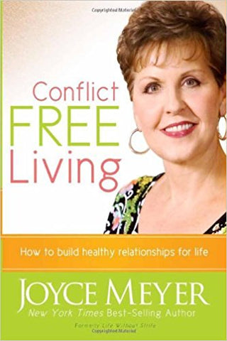 Conflict Free Living: How to build healthy relationships for life. by JOYCE MEYER
