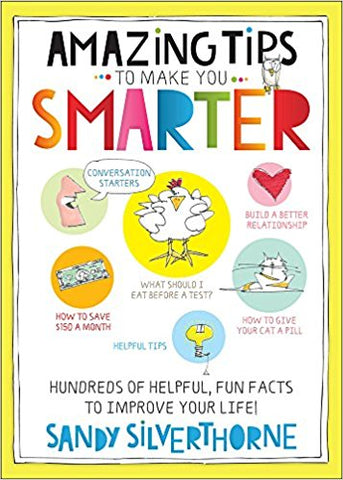 Amazing Tips to Make You Smarter: Hundreds of Helpful, Fun Facts to Improve Your Life!  by SANDY SILVERTHRONE - BW Wonderland
