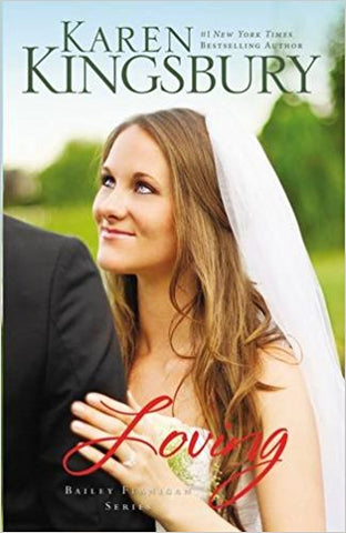 Loving (Bailey Flanigan Series) by KAREN KINGSBURY