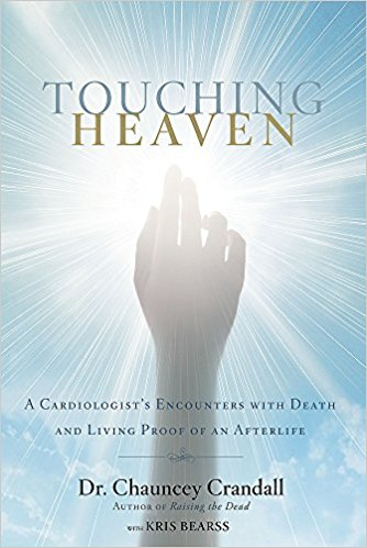TOUCHING HEAVEN: A CARDIOLOGIST'S ENCOUNTER WITH DEATH AND LIVING PROOF OF AN AFTERLIFE