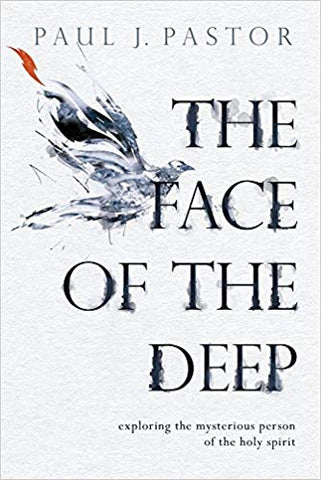 The Face of the Deep: Exploring the Mysterious Person of the Holy Spirit Paperback