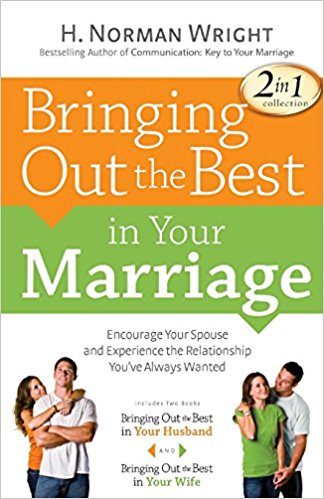 BRINGING OUT THE BEST IN YOUR MARRIAGE by H. NORMAN WRIGHT - BW Wonderland