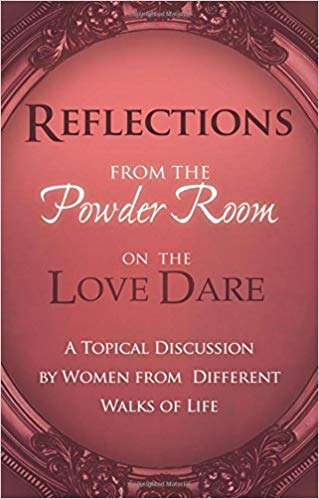 Reflections From the Powder Room on the Love Dare: A Topical Discussion by Women from Different Walks of Life (Powder Room Series)