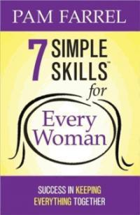 7 SIMPLE SKILLS FOR EVERY WOMAN. PAM FARREL - BW Wonderland