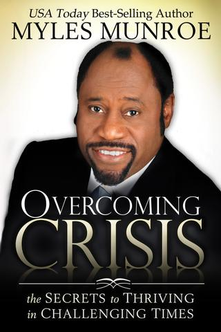 Overcoming Crisis: The Secrets to Thriving in Challenging Times by Myles Munroe - Paperback