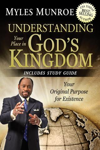 Understanding Your Place in God's Kingdom: Your Original Purpose for Existence by Myles Munroe - Paperback