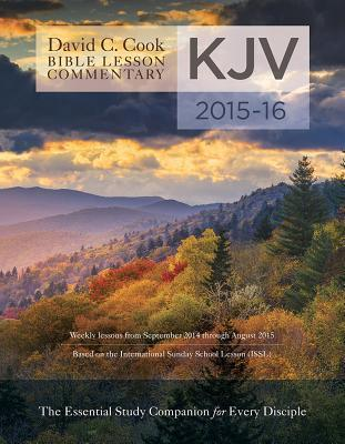 David C. Cook's KJV Bible Lesson Commentary 2015-16: The Essential Study Companion for Every Disciple (KJV International Bible Lesson Commentary) Paperback