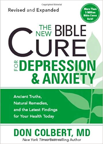 The New Bible Cure For Depression & Anxiety: Ancient Truths, Natural Remedies, and the Latest Findings for Your Health Today by Dr. Don Colbert, MD