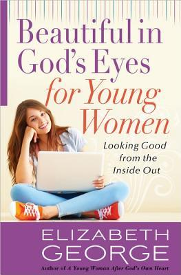 BEAUTIFUL IN GOD'S EYES FOR YOUNG WOMEN. ELIZABETH GEORGE
