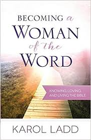 BECOMING A WOMAN OF THE WORD. KAROL LADD