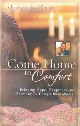 Come home to comfort by Sharon Hoffman
