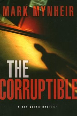 The Corruptible: A Ray Quinn Mystery by Mark Mynheir