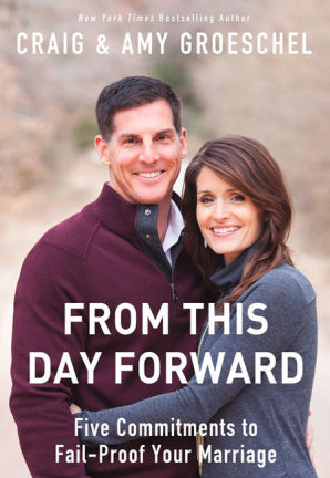 From This Day Forward: Five Commitments to Fail-Proof Your Marriage by Craig & Amy Groeschel