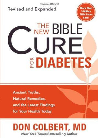 The New Bible Cure For Diabetes: Ancient Truths, Natural Remedies, and the Latest Findings for Your Health Today by Dr. Don Colbert, MD