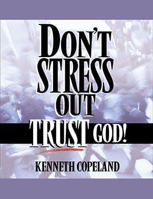 DON'T STRESS OUT TRUST GOD! AUDIO CD BY KENNETH COPELAND