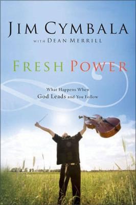 Fresh Power : What Happens When God Leads and You Follow