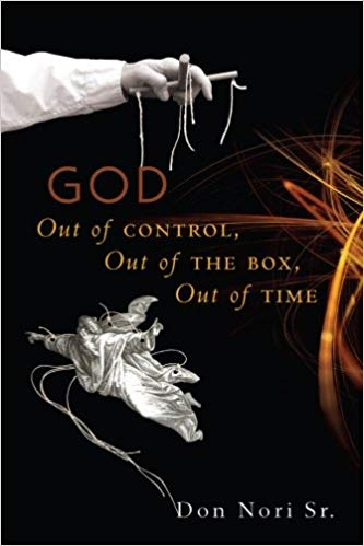 God: Out of Control, Out of the Box, Out of Time by Don Nori Sr.