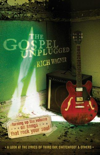 The Gospel Unplugged: Turning Up the Volume on Songs That Rock Your Soul by Rich Wagner