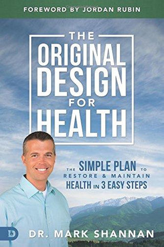 The Original Design for Health: The Simple Plan to Restore and Maintain Health in 3 Easy Steps by Dr. Mark Shannan