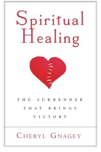 Spiritual Healing: The Surrender That Brings Victory by Cheryl Gnagey
