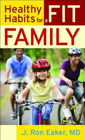 Healthy Habits for a Fit Family by J.  Ron Eaker, MD