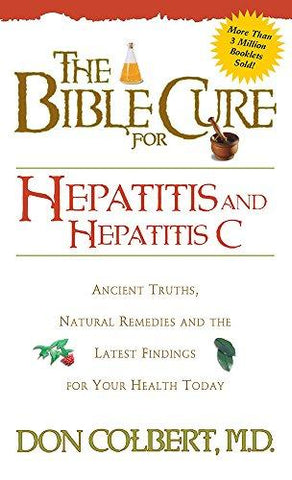Bible Cure for Hepatitis & Hepatitis C: Ancient Truths, Natural Remedies and the Latest Findings for Your Health Today by Dr. Don Colbert